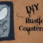 Easy and Addorable DIY Rustic Coasters