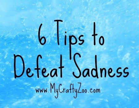 6 Tips to Defeat Sadness