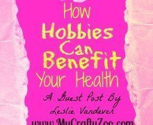 How Hobbies Can Benefit Your Health: Guest Post By Leslie Vandever