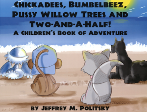 Chickadees, Bumbelbeez, Pussy Willow Trees and Two-and-A-Half: A Children's Book of Adventure