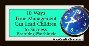 10 Ways Time Management Can Lead Children to Success Featuring Watchitude