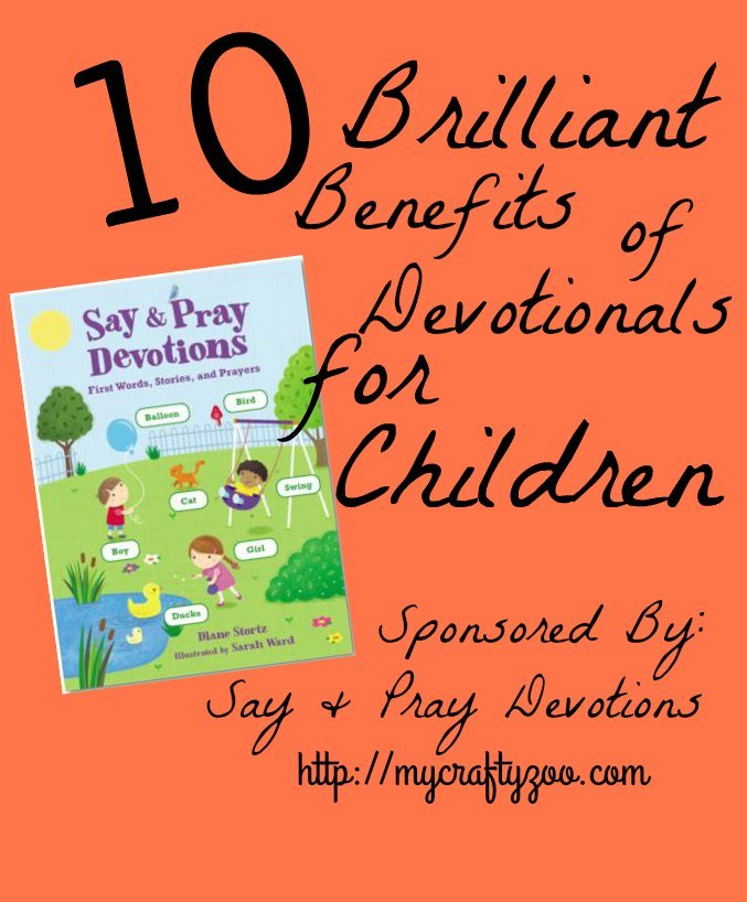 10 Brilliant Benefits of Devotionals for Children Sponsored by Say & Pray Devotions
