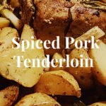 Mouth WateringSpiced Pork Tenderloin