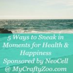 5 Ways to Sneak in Moments for Health & Happiness Sponsored by #NeoCell