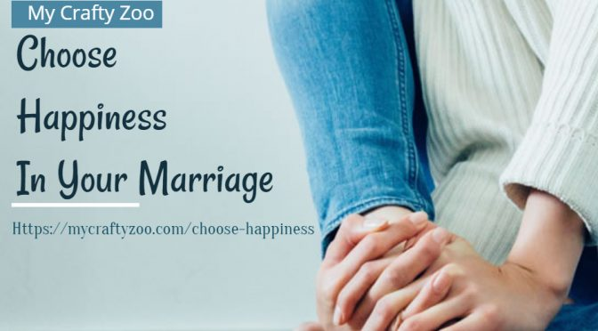 Choose happiness in your marriage.