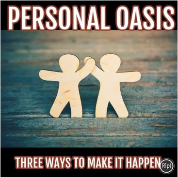 Personal Oasis How to Make it Happen