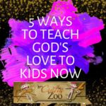5 Ways to Teach God's Love to Kids Now!