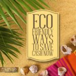 7 Eco-Friendly Ways to Save Your Cash