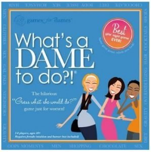 Girls Night Fun: Whats a Dame To Do?