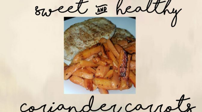 Coriander Carrots: Sweet, Healthy & Delicious!