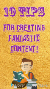 10-Tips-for-Creating-Fantastic-Content-168x300 Website Writing: Ten Tips on Creating Fantastic Content Everyday!