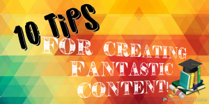 Let these tips help get you on track to creating content that everyone wants to read!