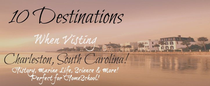 10 Destinations for Home-school and Learning in Charleston SC