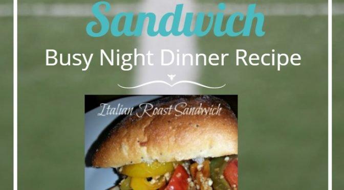 Italian Roast Sandwich: Busy Night Recipe!
