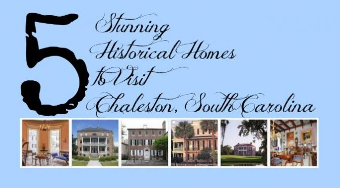 5 Stunning Homes to Visit Charleston South Carolina