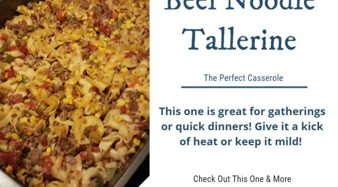 Beef Noodle Tallerine Recipe: Casserole for Dinner Tonight!