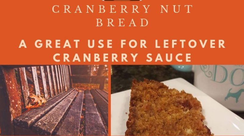 Cranberry Nut Bread: Great Use for Leftover Cranberry Sauce!
