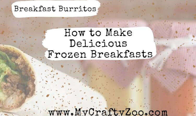 Breakfast Burritos How To Make Delicious Frozen Breakfasts