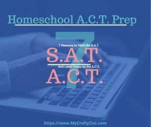 Homeschool ACT Prep: 7 Reasons to Ditch the SAT and Laser Focus on the ACT