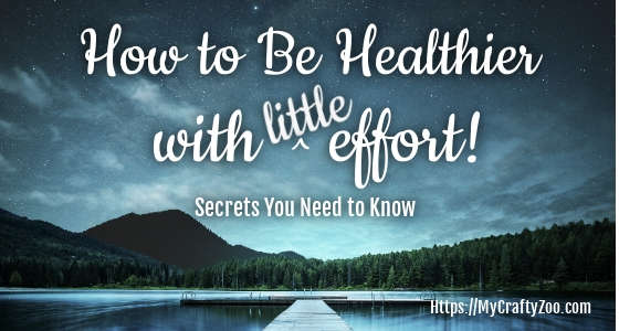 How to Be Healthier with Little Effort: Secrets You Need to Know