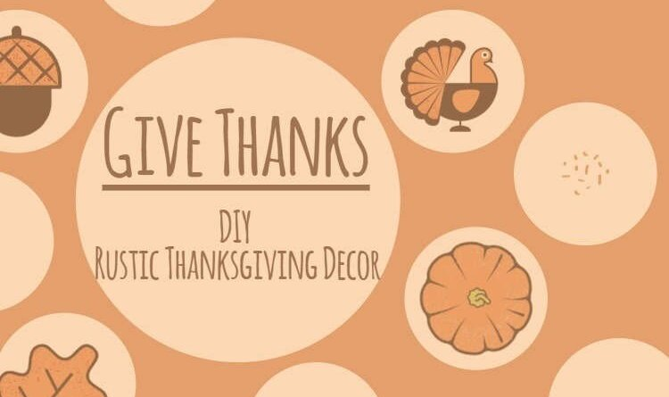 Give Thanks DIY Rustic Thanksgiving Decor