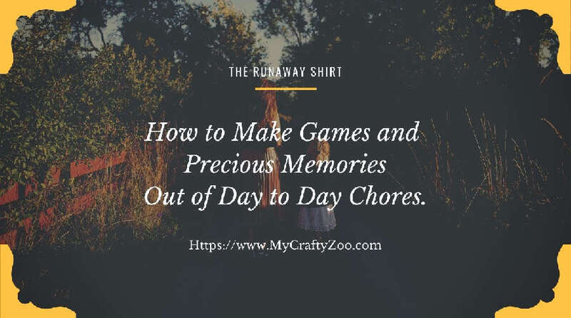 The Runaway Shirt & How to Make Games Out of Chores!