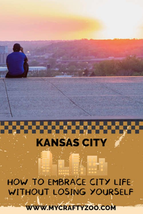 Kansas City: How to Embrace City Life Without Losing Yourself @Crafty_Zoo
