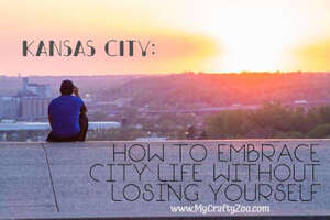 Kansas City: How to Embrace City Life Without Losing Yourself