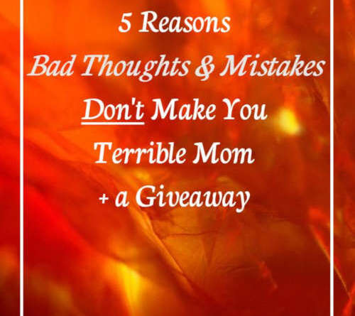 5 Reasons Bad Thoughts, Mistakes Don't Make You Terrible Mom + Giveaway @Crafty_Zoo