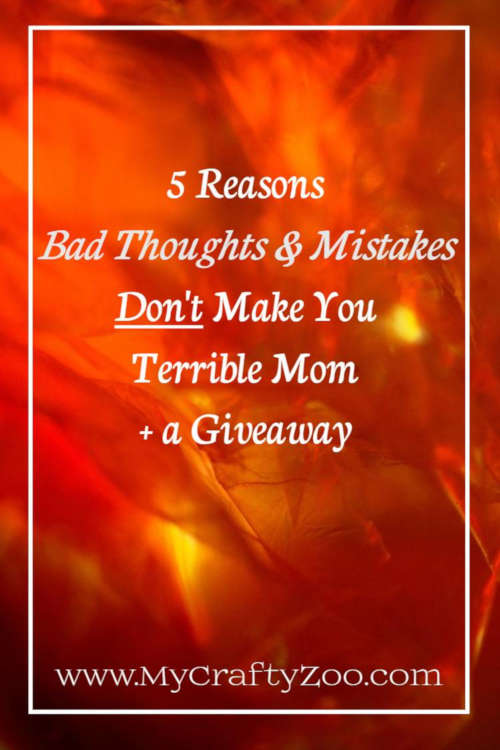 5 Reasons Bad Thoughts, Mistakes Don't Make You Terrible Mom + Giveaway @CraftyZoo